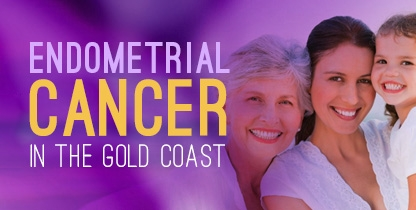 Endometrial Cancer In The Gold Coast, Queensland, Australia
